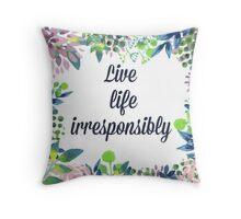 Live Life Irresponsibly Throw Pillow