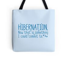 HIBERNATION now there is something I can commit to Tote Bag