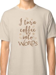 I turn coffee into words Classic T-Shirt