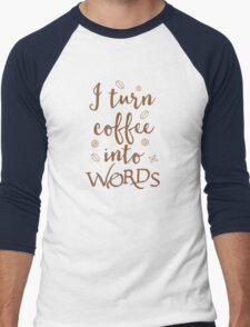 I turn coffee into words Men's Baseball ¾ T-Shirt