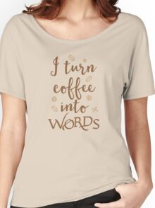 I turn coffee into words Women's Relaxed Fit T-Shirt