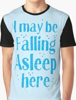 I may be falling asleep here Graphic T-Shirt