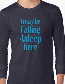 I may be falling asleep here Long Sleeve T-Shirt