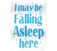 I may be falling asleep here Poster