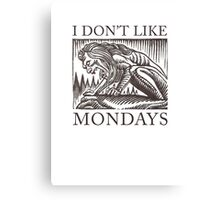 I Don't Like Mondays Canvas Print