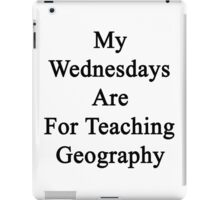 My Wednesdays Are For Teaching Geography  iPad Case/Skin