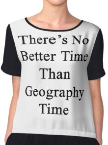 There's No Better Time Than Geography Time  Chiffon Top