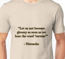"Let us not become gloomy as soon as we hear the word ""torture"" Unisex T-Shirt"