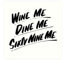 Wine Me Dine Me Sixty Nine Me Art Print