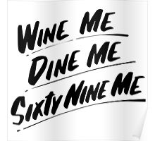 Wine Me Dine Me Sixty Nine Me Poster