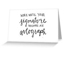 Work Until Your Signature Becomes an Autograph Greeting Card