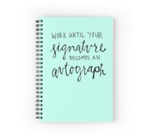 Work Until Your Signature Becomes an Autograph Spiral Notebook