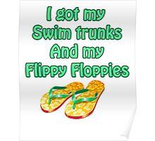 I got my swim trunks and my flippy floppies Poster