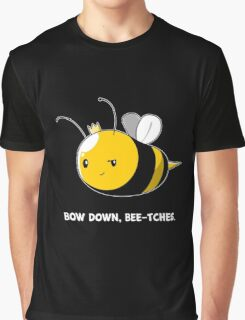 Bow Down Bee-tches Graphic T-Shirt