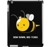 Bow Down Bee-tches iPad Case/Skin