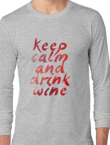 Keep calm and drink wine - Inspirational Quote Long Sleeve T-Shirt