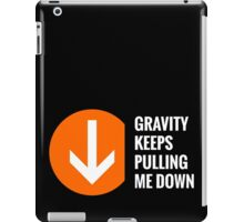 Gravity Keeps Pulling Me Down - White Text iPad Case/Skin