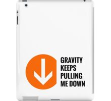 Gravity Keeps Pulling Me Down - Black Text iPad Case/Skin