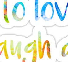 Live to love and laugh a lot quote Sticker