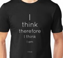 I think therefore I think I am. I think. (2) Unisex T-Shirt