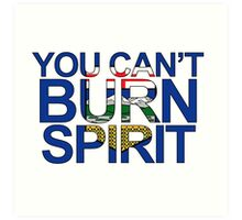 You Can't Burn Spirit - In support of Fort McMurray Art Print