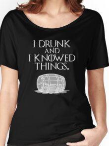 I drink and I know things Funny quote Women's Relaxed Fit T-Shirt