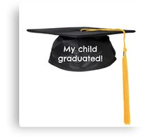 My Child Graduated Canvas Print