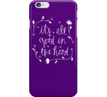 it's all good in the hood iPhone Case/Skin