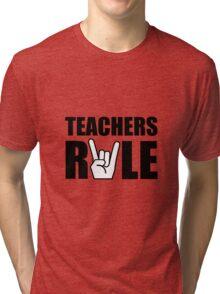 Teachers Rule Tri-blend T-Shirt