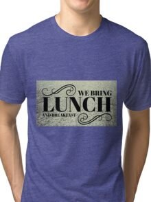 WE BRING LUNCH and breakfast Tri-blend T-Shirt