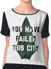 you have failed this city - Arrow Chiffon Top