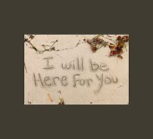 I Will Be Here For You Unisex T-Shirt
