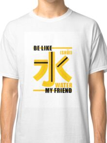 Be like Water Classic T-Shirt