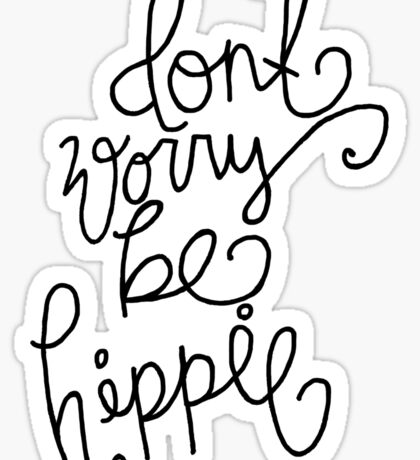 Don't Worry Be Hippiee Sticker