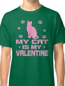 Cat is My Valentine Classic T-Shirt