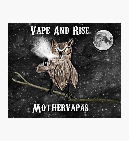 Vape And Rise Mothervapas Photographic Print