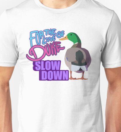Slow Down for Duke Unisex T-Shirt