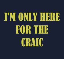 I'M ONLY HERE FOR THE CRAIC Kids Tee