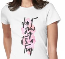 Don't Grow Up It's A Trap Womens Fitted T-Shirt
