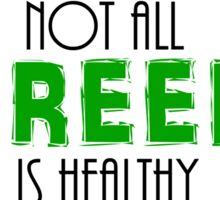 Not All Green is Healthy Sticker