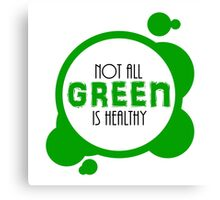 Not All Green is Healthy Canvas Print
