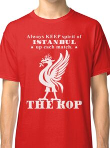 THE KOP - Always KEEP spirit of ISTANBUL up each match Classic T-Shirt