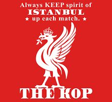 THE KOP - Always KEEP spirit of ISTANBUL up each match Unisex T-Shirt