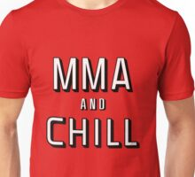 MMA and Chill (Mixed Martial Arts) Unisex T-Shirt
