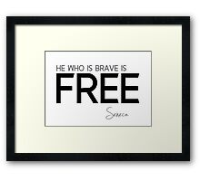 he who is brave is free - seneca Framed Print