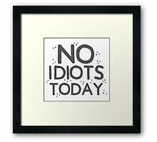 No idiots today Framed Print