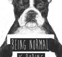 Being normal is boring Sticker