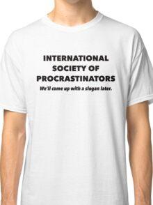 International Society of Procrastinators – Procrastination, Lazy, Funny Classic T-Shirt