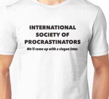 International Society of Procrastinators – Procrastination, Lazy, Funny Unisex T-Shirt