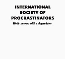 International Society of Procrastinators – Procrastination, Lazy, Funny Unisex T-Shirt
